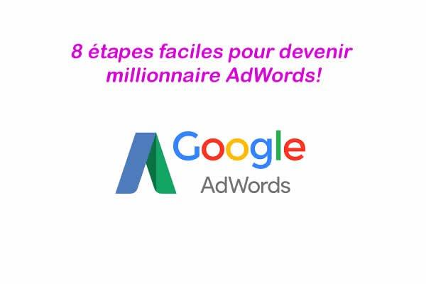 etapes faciles pour devenir millionnaire AdWords