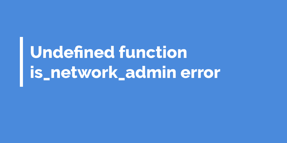 fatal error undefined function is network admin